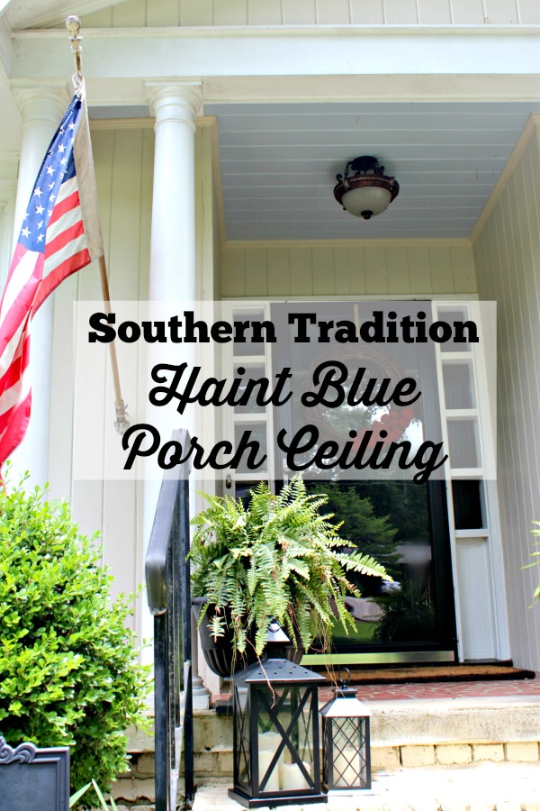 {Southern Tradition} How to Add Haint Blue Porch Ceiling