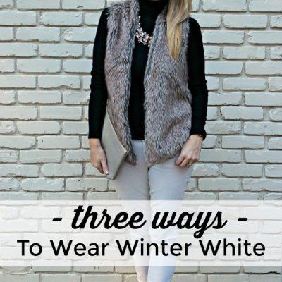 {3 Ways} Wear Winter White